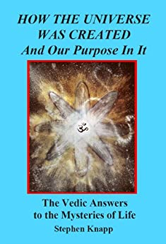 How the Universe was Created and Our Purpose In It: The Vedic Answers to the Mysteries of Life (English Edition) par [Knapp, Stephen]