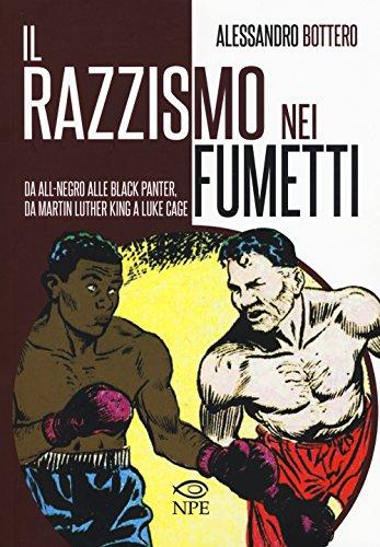 Il razzismo nei fumetti da All-Negro alla Black Panter, da Martin Luther King a Slam Dunk. Ediz. illustrata