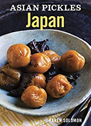 Asian Pickles: Japan (Enhanced Edition): Recipes for Japanese Sweet, Sour, Salty, Cured, and Fermented Tsukemono