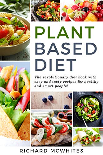 PLANT BASED DIET: The revolutionary diet book with easy and tasty recipes for healthy and smart people! (Smart Diet Revolution 1) (English Edition) (Revolution Freestyle)