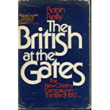 The British at the Gates, the New Orleans Campaign in the war of 1812 by Robin Reilly by Robin Reilly