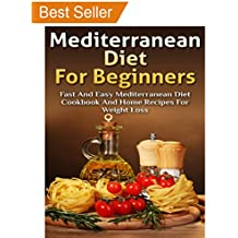 Mediterranean Diet For Beginners: Fast and Easy Mediterranean Diet Cookbook and Home Recipes for Weight Loss with Finished Meal Pictures (English Edition)