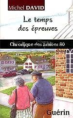 Le Temps des Epreuves - Chronique des Annees 80 de David Michel