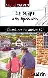 Le petit monde de Saint-Anselme, tome 3 : Le temps des épreuves : Chronique des Années 80 par Michel