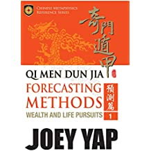 Qi Men Dun Jia  Forecasting Methods - Wealth and Life Pursuits: Explore possibilities and outcomes with the ancient art of Qi Men (English Edition)