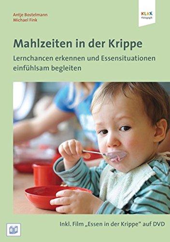 Mahlzeiten in der Krippe: Lernchancen erkennen und Essensituationen einfühlsam begleiten