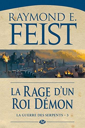 La Rage d'un roi démon: La Guerre des Serpents, T3 par [Feist, Raymond E.]