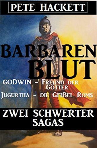 Barbarenblut - Zwei Schwerter-Sagas: Godwin - Freund der Götter / Jugurtha - die Geißel Roms