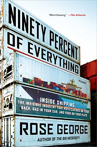 Ninety Percent of Everything: Inside Shipping, the Invisible Industry That Puts Clothes on Your Back, Gas in Your Car, and Food on Your Plate (English Edition) -