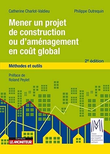 Mener un projet de construction ou d'aménagement en coût global: Méthodes et outils