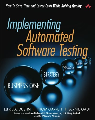 Implementing Automated Software Testing: How to Save Time and Lower Costs While Raising Quality by Elfriede Dustin (2009-03-14)