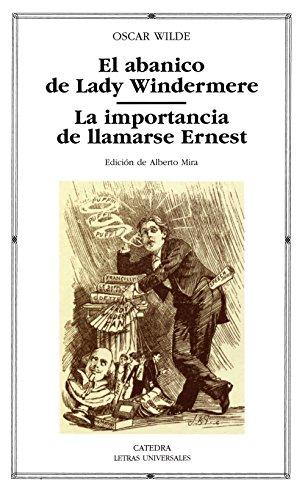 El abanico de Lady Windermere; La importancia de llamarse Ernest (Letras Universales)