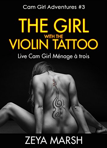 The Girl with the Violin Tattoo: Live Cam Girl Ménage à Trois (Cam Girl Adventures Book 3) (English Edition)