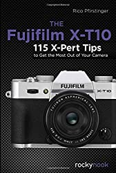 The Fujifilm X-T10: 115 X-Pert Tips to Get the Most Out of Your Camera by Rico Pfirstinger (2016-01-28)