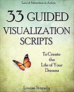Creative Visualization: 33 Guided Visualization Scripts to Create the Life of Your Dreams (Law of Attraction in Action) (English Edition) par [Stapely, Louise]