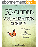 Creative Visualization: 33 Guided Visualization Scripts to Create the Life of Your Dreams (Law of Attraction in Action) (English Edition)
