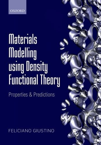Materials Modelling using Density Functional Theory: Properties and Predictions by Feliciano Giustino (2014-07-15)