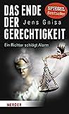 : Das Ende der Gerechtigkeit: Ein Richter schlägt Alarm