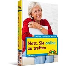 Nett, Sie online zu treffen! - Leichter Einstieg für Senioren - Fundierter, verständlicher Ratgeber für aktive Senioren: Mitmachen im Internet (bloggen, chatten, twittern, Facebook, Wer-kennt-wen & Co