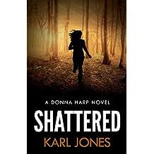 Shattered: (A Donna Harp Novel): 1