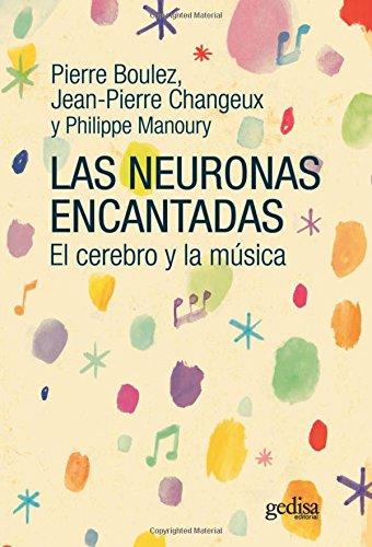 Neuronas encantadas, Las. El cerebro y la música (EXTENSIÓN CIENTÍFICA / MÚSICA / PSICOLOGÍA) por Pierre Boulez