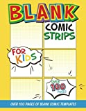 Blank Comic Strips for Kids: Make Your Own Comics With Over 100 Pages of Blank Comic Templates (Blank Comic Books Collection)