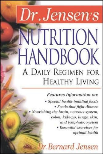 Dr. Jensen's Nutrition Handbook: A Daily Regimen for Healthy Living (The Dr. Bernard Jensen Library)