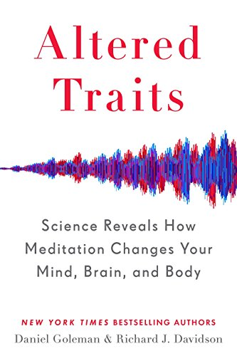 Altered Traits: Science Reveals How Meditation Changes Your Mind, Brain, and Body por Daniel Goleman