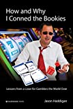 How and Why I Conned the Bookies: Lessons from a Loser for Gamblers the World Over