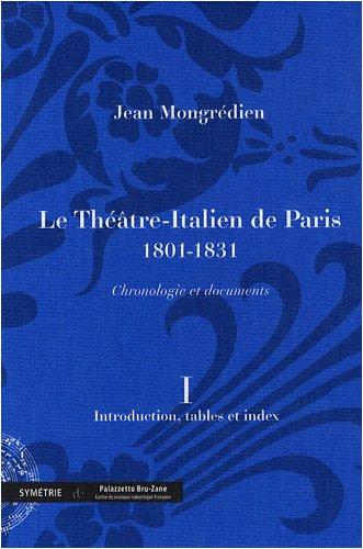 Le Théâtre-Italien de Paris 1801-1831, volume 1 : Introduction, tables et index, chronologie et documents