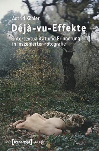 Déjà-vu-Effekte: Intertextualität und Erinnerung in inszenierter Fotografie (Image, Bd. 137)