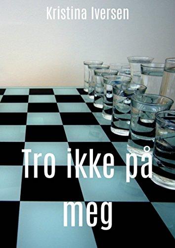 Tro ikke på meg (Norwegian Edition) por Kristina Iversen