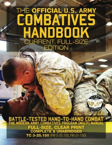 The Official US Army Combatives Handbook - Current, Full-Size Edition: Battle-Tested Hand-to-Hand Combat - the Modern Army Combatives Program (MACP) ... FM 21-150 (Carlile Military Library) por US Army