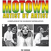Motown Artist by Artist: A Compilation of the 100 Greatest Motown Artists