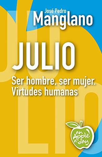 Julio: Ser hombre, ser mujer. Virtudes humanas (an Apple a day nº 7) por José Pedro Manglano
