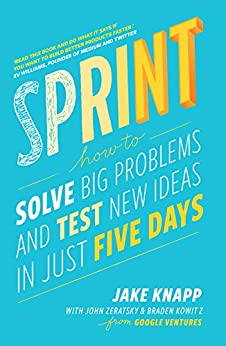 Sprint: How To Solve Big Problems and Test New Ideas in Just Five Days di [Zeratsky, John, Kowitz, Braden, Knapp, Jake]