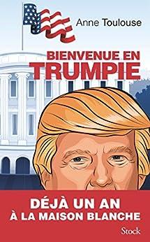 Bienvenue en Trumpie (Essais - Documents) par [Toulouse, Anne]