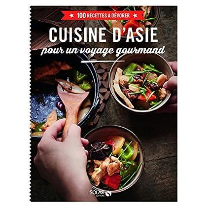 Cuisine d'Asie pour un voyage gourmand - 100 recettes à dévorer