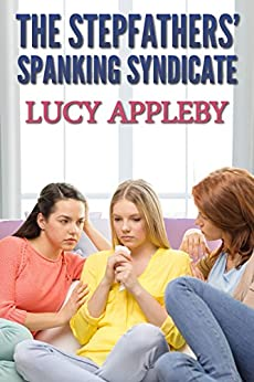 The Stepfathers' Spanking Syndicate by [Appleby, Lucy]