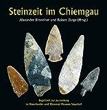 Steinzeit im Chiemgau: Begleitheft zur Ausstellung im Naturkunde- und Mammut-Museum Siegsdorf -