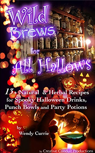 allows: 13+ Natural and Herbal Recipes for Spooky Halloween Drinks, Punch Bowls and Party Potions (Wild Brews Herbal Series) (English Edition) ()