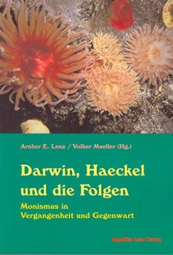 Darwin, Haeckel und die Folgen: Monismus in Vergangenheit und Gegenwart