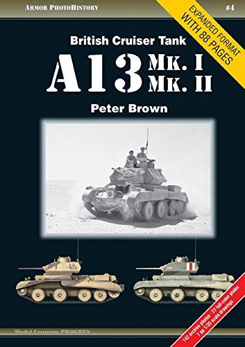 British Cruiser Tank A13 Mk. I & Mk. II (Armor Photo History, Band 4) (Land Tank Cruiser)