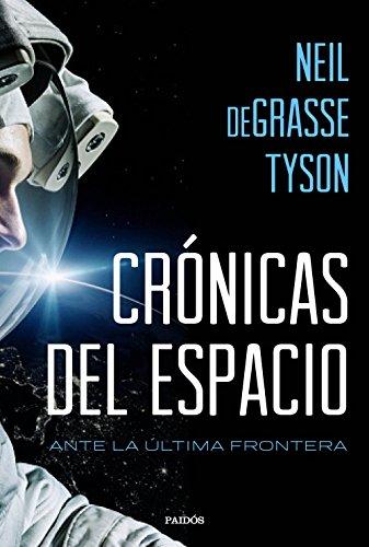 Crónicas del espacio: Ante la última frontera por Neil deGrasse Tyson