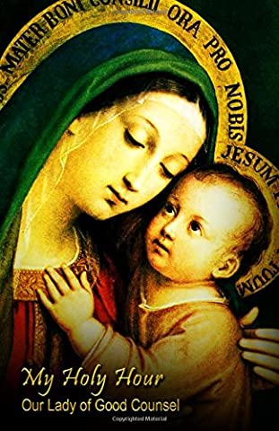 My Holy Hour - Our Lady of Good Counsel: A Devotional Prayer Journal (Catholic Prayer Books and Devotional