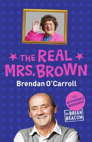 The Real Mrs. Brown: The Authorised Biography of Brendan O'Carroll by Brian Beacom (2013-09-12)
