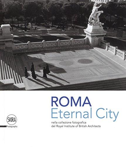 Eternal city. Roma nella collezione fotografica del Royal Institute of British Architects. Ediz. illustrata