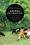 Animal Intimacies – Interspecies Relatedness in India′s Central Himalayas (Animal Lives)