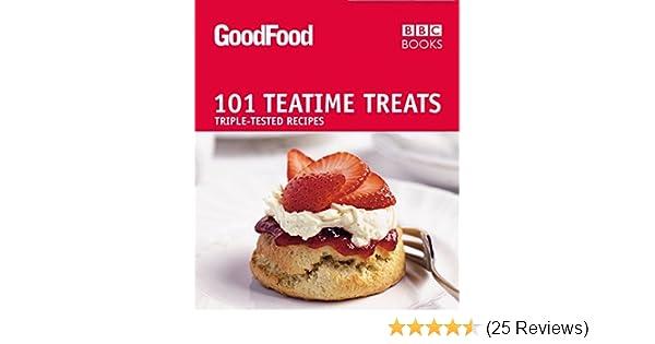 Good Food Teatime Treats Triple Tested Recipes 101
