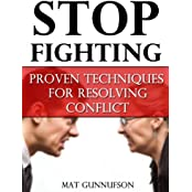 Stop Fighting and Stop Arguing,How To Resolve Conflict When Dealing With Angry People: Proven Techniques For Resolving Conflict (English Edition)